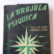 Libros de segunda mano: LA BRUJULA PSIQUICA POR EL DR KEREK (FERNANDO SESMA) ED. SIGLO XX (1947). Lote 190409898