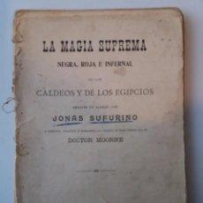Libros de segunda mano: LA MAGIA SUPREMA NEGRA, ROJA E INFERNAL DE LOS CALDEOS Y DE LOS EGIPCIOS JONAS SUFURINO DR. MOORNE. Lote 190410327