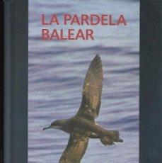 Libros de segunda mano: LA PARDELA BALEAR. DE ASUNCIÓN RUIZ Y RAMÓN MARTÍ ( EDITORES ). Lote 190440090