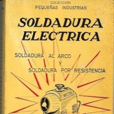 Libros de segunda mano: SOLDADURA ELÉCTRICA. DE AGUSTÍN PINÓS. Lote 190484520