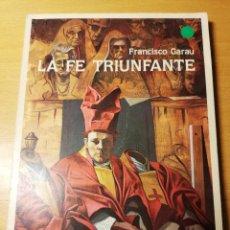 Libros de segunda mano: LA FE TRIUNFANTE (FRANCISCO GARAU). Lote 190529815