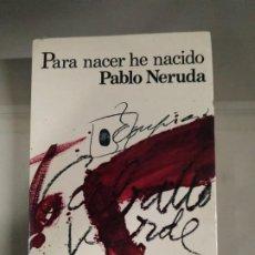 Libros de segunda mano: PARA NACER HE NACIDO - PABLO NERUDA. SEIX BARRAL. Lote 190899173
