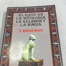Libros de segunda mano: EL GATO EN LA MITOLOGÍA, LA RELIGIÓN Y LA MAGIA DE M. OLDFIELD HOWEY 1991. Lote 190903748