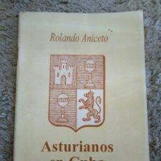 Libros de segunda mano: 1.4 ASTURIANOS EN CUBA. ROLANDO ANICETO. HISTORIA DE LA EMIGRACIÓN ASTURIANA A CUBA. Lote 190934921