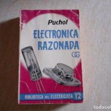 Libros de segunda mano: ELECTRÓNICA RAZONADA. JOSÉ MANUEL PUCHOL (GUSTAVO GILI) EDITORIAL GUSTAVO GILI (354 PÁG. . Lote 191064892