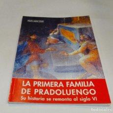 Libros de segunda mano: LA PRIMERA FAMILIA DE PRADOLUENGO . SU HISTORIA REMOTA AL S XVI.FELIPE ABAB LEÓN. Lote 191079247
