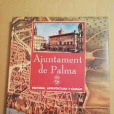 Libros de segunda mano: AJUNTAMENT DE PALMA. HISTORIA, ARQUITECTURA Y CIUDAD (VV. AA.). Lote 215212091
