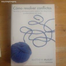 Libros de segunda mano: COMO RESOLVER CONFLICTOS MCKAY, MATTHEW; FANNING, PATRICK EDICIONES PAIDÓS 2008 268PP. Lote 191192276