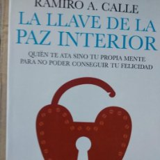 Libros de segunda mano: LA LLAVE DE LA PAZ INTERIOR - RAMIRO A. CALLE. Lote 191194780
