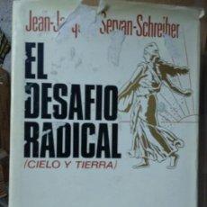 Libros de segunda mano: EL DESAFIO RADICAL (CIELO Y TIERRA) - SERVAN-SCHREIBER, JEAN-JACQUES. Lote 191197527