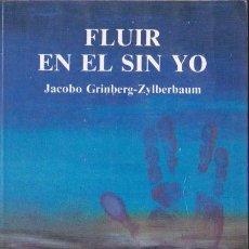 Libros de segunda mano: FLUIR EN EL SIN YO / JACOBO GRINBERG-ZYLBERBAUM . Lote 191221897