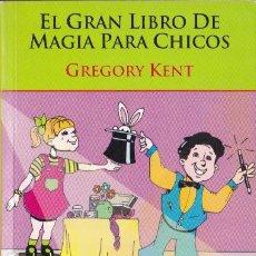 Libros de segunda mano: EL GRAN LIBRO DE MAGIA PARA CHICOS / GREGORY KENT. Lote 191222348