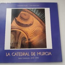 Libros de segunda mano: LA CATEDRAL DE MURCIA. SEXTO CENTENARIO 1394-1994. CRÍSTÓBAL BELDA NAVARRO Y CARLOS MOISÉS. . Lote 191227075
