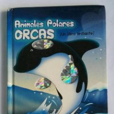 Libros de segunda mano: ANIMALES POLARES ORCAS UN LIBRO BRILLANTE. Lote 191240016