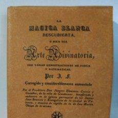 Libros de segunda mano: MAGIA BLANCA DESCUBIERTA O BIEN SEA ARTE ADIVINATORIA. FACSÍMIL DE 1833.. Lote 191251037