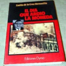 Libros de segunda mano: EL DÍA QUE ARDIÓ LA MONEDA, DE EMILIO DE LA CRUZ HERMOSILLA EN 1983.. Lote 191156297