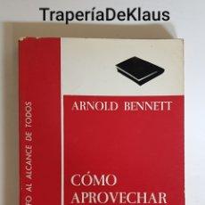 Libros de segunda mano: COMO APROVECHAR LAS 24 HORAS DEL DIA - ARNOLD BENNETT - TDK96. Lote 191322141