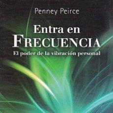 Libros de segunda mano: ENTRA EN FRECUENCIA : EL PODER DE LA VIBRACIÓN PERSONAL / PENNEY PEIRCE. Lote 191339516