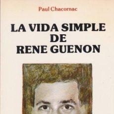 Libros de segunda mano: LA VIDA SIMPLE DE RENÉ GUENON - PAUL CHACORNAC. Lote 191490758