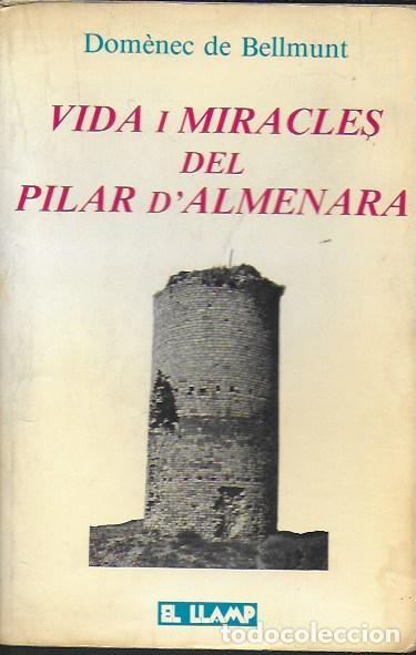 VIDA I MIRACLES DEL PILAR D' ALMENARA / DOMÈNEC DE BELLMUNT. BCN : EL LLAMP, 1984. DEDICAT X AUTOR. (Libros de Segunda Mano - Historia - Otros)