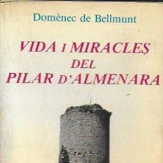 Libros de segunda mano: VIDA I MIRACLES DEL PILAR D' ALMENARA / DOMÈNEC DE BELLMUNT. BCN : EL LLAMP, 1984. DEDICAT X AUTOR.. Lote 191515777