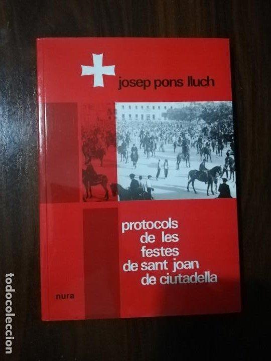 PROTOCOLS DE LES FESTES DE SANT JOAN DE CIUTADELLA. JOSEP PONS LLUCH (Libros de Segunda Mano - Historia - Otros)