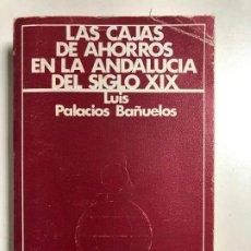 Libros de segunda mano: LAS CAJAS DE AHORROS EN LA ANDALUCIA DEL SIGLO XIX POR LUIS PALACIOS BAÑUELOS.. Lote 191773810