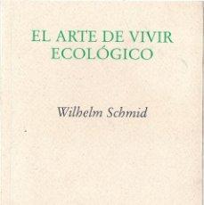Livros em segunda mão: WILHELM SCHMID : EL ARTE DE VIVIR ECOLÓGICO (LO QUE CADA UNO PUEDE HACER POR LA VIDA EN EL PLANETA).. Lote 191818913