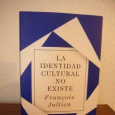 Libros de segunda mano: FRANÇOIS JULLIEN: LA IDENTIDAD CULTURAL NO EXISTE (TAURUS, 2017) MUY BUEN ESTADO. TAPA DURA.. Lote 191923565
