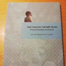 Libros de segunda mano: RABÍ SIMÓ BEN TSÉMAKH DURAN. FLORIRÀ FRONDOSA LA BRANCA (PER NEIL MANEL FRAU CORTÈS). Lote 191932200