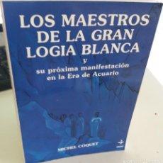 Libros de segunda mano: MAESTROS DE LA GRAN LOGIA BLANCA Y SU PRÓXIMA MANIFESTACIÓN..- COQUET, MICHEL. Lote 191974911