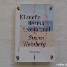 Libros de segunda mano: STEVEN WEINBERG. EL SUEÑO DE UNA TEORÍA FINAL LA BÚSQUEDA DE LAS LEYES FUNDAMENTALES DE LA NATURALEZ. Lote 192075767