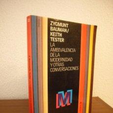 Libros de segunda mano: ZYGMUNT BAUMAN & KEITH TESTER: LA AMBIVALENCIA DE LA MODERNIDAD Y OTRAS CONVERSACIONES (PAIDÓS, 2002. Lote 192085996
