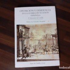 Libros de segunda mano: OPOSICION Y DISIDENCIA EN LA GUERRA DE SUCECION ESPAÑOLA. EL ALMIRANTE DE CASTILLA OPOSICION Y DISI. Lote 192110535