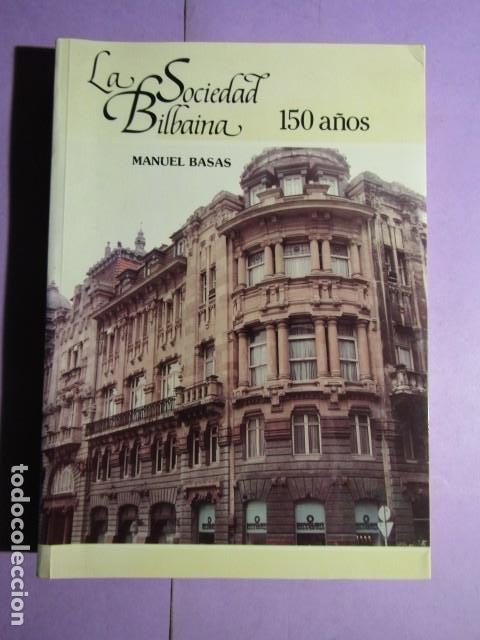 LA SOCIEDAD BILBAINA 150 AÑOS; BASAS FERNANDEZ, MANUEL (Libros de Segunda Mano - Historia - Otros)