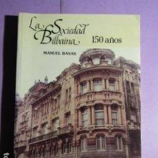 Libros de segunda mano: LA SOCIEDAD BILBAINA 150 AÑOS; BASAS FERNANDEZ, MANUEL. Lote 192164205