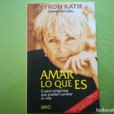 Libros de segunda mano: BYRON KATIE - AMAR LO QUE ES: CUATRO PREGUNTAS QUE PUEDEN CAMBIAR TU VIDA. Lote 192189623