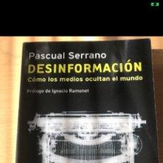Libros de segunda mano: PASCUAL SERRANO DESINFORMACIÓN: CÓMO LOS MEDIOS OCULTAN EL MUNDO (DIVULGACIÓN. ACTUALIDAD). Lote 192203033