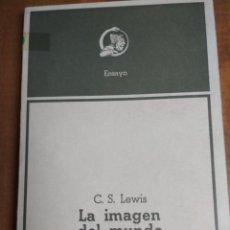Libros de segunda mano: C. S. LEWIS - LA IMAGEN DEL MUNDO: INTRODUCCIÓN A LA LITERATURA MEDIEVAL Y RENACENTISTA. Lote 192221655