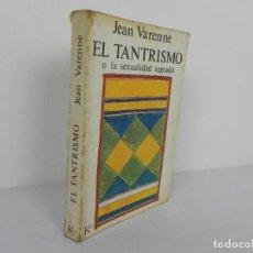 Libros de segunda mano: EL TANTRISMO O LA SEXUALIDAD SAGRADA (JEAN VARENNE) KAIROS-1985 1ª EDICIÓN. Lote 192258065