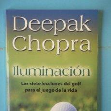 Libros de segunda mano: ILUMINACION (LAS SIETE LECCIONES DEL GOLF ... ) - DEEPAK CHOPRA - ALAMAH, 2002, 1ª ED (BUEN ESTADO). Lote 192272820