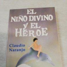 Libros de segunda mano: CLAUDIO NARANJO, EL NIÑO DIVINO Y EL HEROE. Lote 192296437