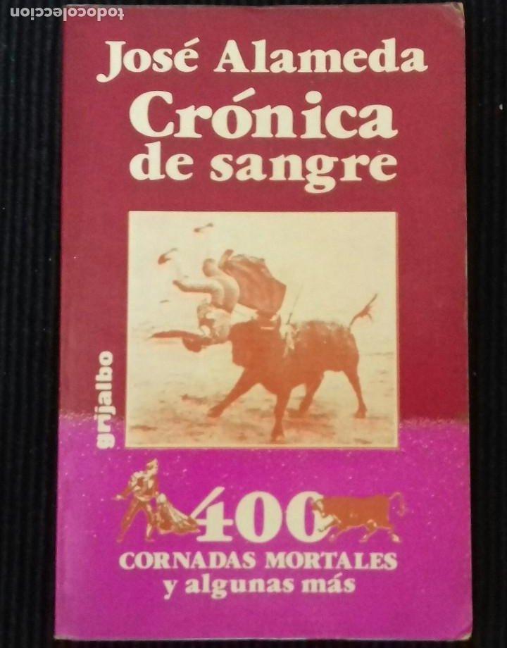 CRONICA DE SANGRE. JOSE ALAMEDA. 400 CORNADAS MORTALES Y ALGUNA MAS.GRIJALBO 1981 (Libros de Segunda Mano - Bellas artes, ocio y coleccionismo - Otros)