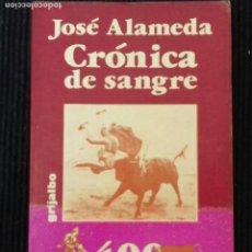 Libros de segunda mano: CRONICA DE SANGRE. JOSE ALAMEDA. 400 CORNADAS MORTALES Y ALGUNA MAS.GRIJALBO 1981. Lote 192320853