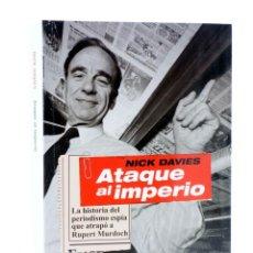 Libros de segunda mano: ATAQUE AL IMPERIO, EL PERIODISTA ESPÍA QUE ATRAPÓ A RUPERT MURDOCH (NICK DAVIES) RBA, 2015. OFRT. Lote 192383793