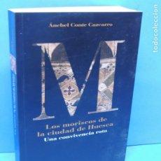 Libros de segunda mano: LOS MORISCOS DE LA CIUDAD DE HUESCA. UNA CONVIVENCIA ROTA. ÁNCHEL CONTE CAZCARRO. Lote 192468505