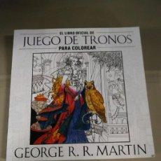 Libros de segunda mano: EL LIBRO OFICIAL DE JUEGO DE TRONOS PARA COLOREAR - GEORGE R. R. MARTIN. Lote 192624433