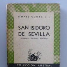 Libros de segunda mano: ISMAEL QUILES // SAN ISIDORO DE SEVILLA // BIOGRAFIA. ESCRITOS. DOCTRINA // COLECCIÓN AUSTRAL// 1945. Lote 192742473