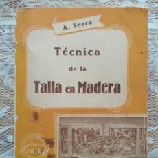 Libros de segunda mano: TÉCNICA DE LA TALLA EN MADERA - ANDRÉS SEARA LÓPEZ (1963). Lote 192791130