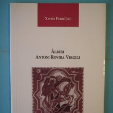 Libros de segunda mano: ALBUM ANTONI ROVIRA I VIRGILI - XAVIER FERRE - CENTRE DE LECTURA REUS Nº 70, 2000, 1ª ED. (COM NOU). Lote 192904470